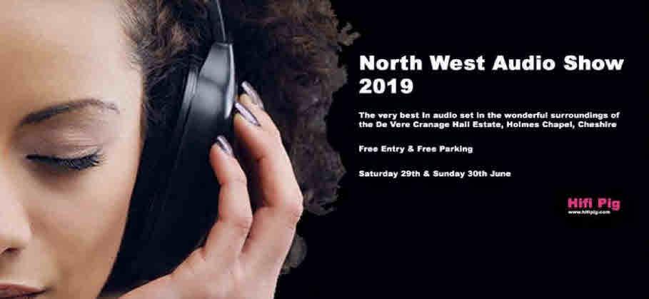 NORTH WEST AUDIO SHOW 2019 CRANAGE JUNE 29-30