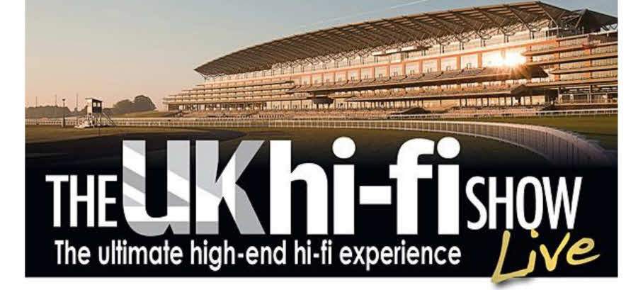 UK HIFI SHOW ASCOT 26-27 OCTOBER 2019. TICKETS HERE