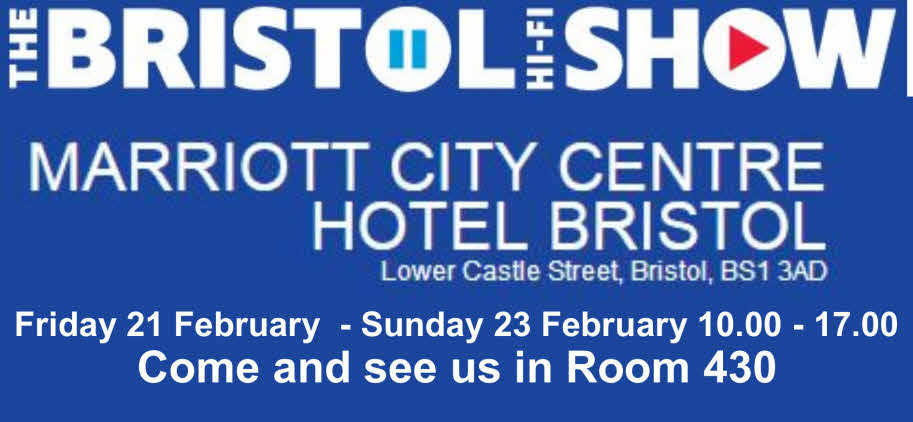 COME AND SEE US AT THE BRISTOL HIFI SHOW ROOM 430